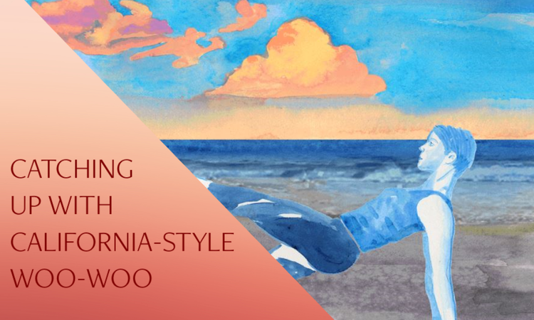 CATCHING UP WITH CALIFORNIA-STYLE WOO-WOO